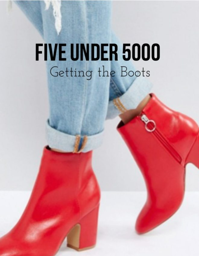 Five Under 5000: Getting The Boots
